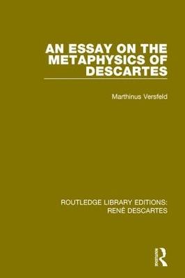 An Essay on the Metaphysics of Descartes by Marthinus Versfeld