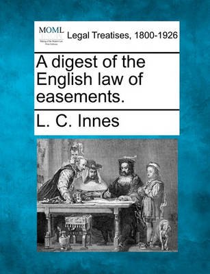 A Digest of the English Law of Easements. by L C Innes