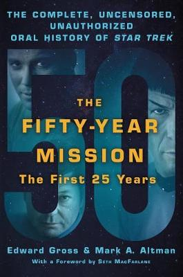 The Fifty-Year Mission: The Complete, Uncensored, Unauthorized Oral History of Star Trek: the First 25 Years by Edward Gross