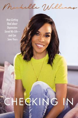 Checking In: How Getting Real about Depression Saved My Life---and Can Save Yours by Michelle Williams