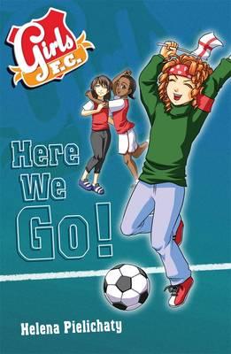 Girls FC 12: Here We Go! by Helena Pielichaty