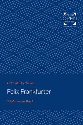 Felix Frankfurter: Scholar on the Bench by Helen Shirley Thomas