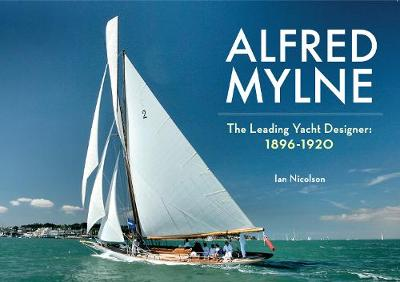 Alfred Mylne The Leading Yacht Designer by Ian Nicolson