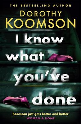 I Know What You've Done: a completely unputdownable thriller with shocking twists from the bestselling author by Dorothy Koomson