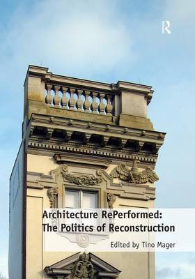 Architecture RePerformed: The Politics of Reconstruction book