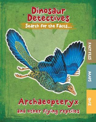 Archaeopteryx and Other Flying Reptiles book