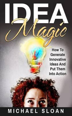 Idea Magic by Michael Sloan
