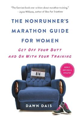 The Nonrunner's Marathon Guide for Women (Revised): Get Off Your Butt and On with Your Training by Dawn Dais