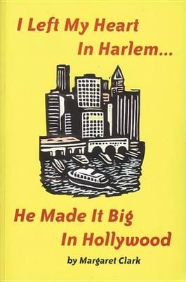 I Left My Heart in Harlem by Margaret Clark