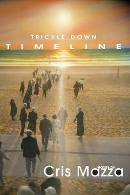 Trickle-Down Timeline by Cris Mazza