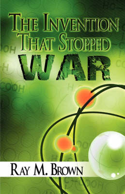 The Invention That Stopped War by Ray M Brown