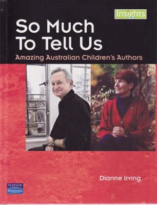 So Much to Tell Us: Amazing Australian Children's Authors by Dianne Irving