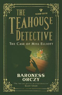 The Case of Miss Elliott: The Teahouse Detective by Baroness Orczy