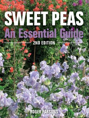 Sweet Peas: An Essential Guide - 2nd Edition by Roger Parsons