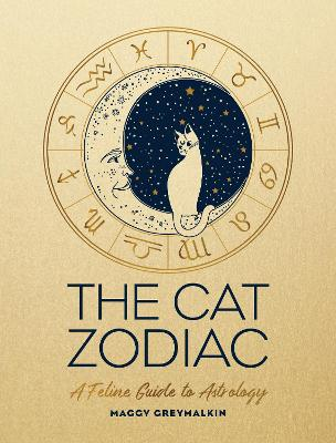 The Cat Zodiac: Astrology for Your Cat by Maggy Greymalkin