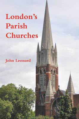 London's Parish Churches by John Leonard
