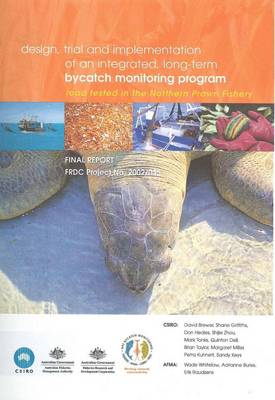 Design, Trial and Implementation of an Integrated, Long- Term Bycatch Monitoring Program, Road Tested in the Northern Prawn Fishery by David Brewer