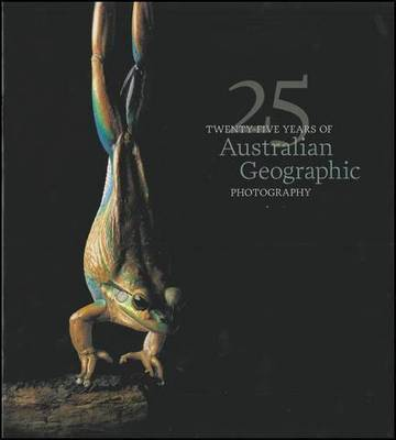Twenty-Five Years of Australian Geographic Photography by Australian Geographic