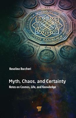 Myth, Chaos, and Certainty: Notes on Cosmos, Life, and Knowledge by Rosolino Buccheri