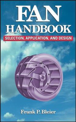 Fan Handbook: Selection, Application, and Design by Frank P. Bleier