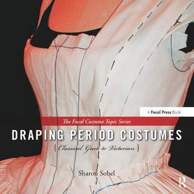 Draping Period Costumes: Classical Greek to Victorian by Sharon Sobel