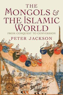 Mongols and the Islamic World by Professor Peter Jackson