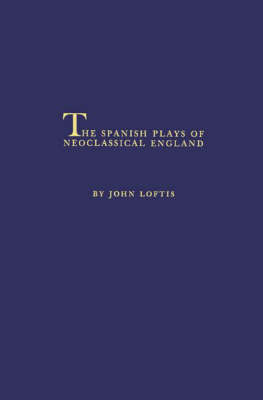 The Spanish Plays of Neoclassical England. by John Loftis