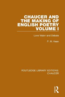 Chaucer and the Making of English Poetry, Volume 1: Love Vision and Debate by P. M. Kean