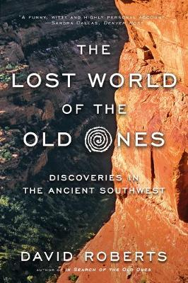 The Lost World of the Old Ones: Discoveries in the Ancient Southwest by David Roberts