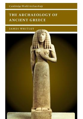 The Archaeology of Ancient Greece by James Whitley