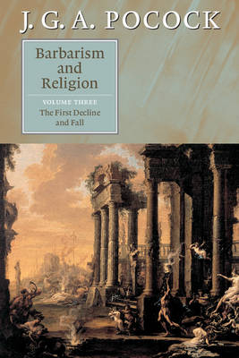 Barbarism and Religion: Volume 3, The First Decline and Fall book