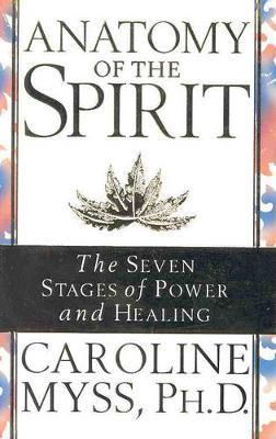 Anatomy Of The Spirit by Caroline Myss