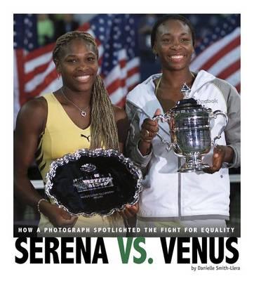 Serena vs. Venus: How a Photograph Spotlighted the Fight for Equality: How a Photograph Spotlighted the Fight for Equality book