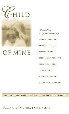 Child of Mine: Writers Talk about the First Year of Motherhood by Christina Baker Kline