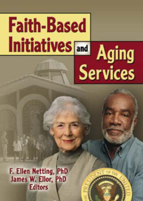 Faith-Based Initiatives and Aging Services by James W. Ellor