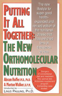 Putting It All Together: The New Orthomolecular Nutrition by Abram Hoffer