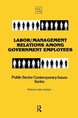 Labor/Management Relations Among Government Employees by Harry Kershen