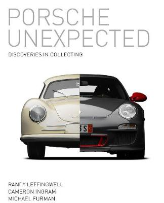 Porsche Unexpected: Discoveries in Collecting by Randy Leffingwell