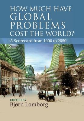 How Much Have Global Problems Cost the World? by Bjorn Lomborg