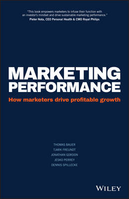 Marketing Performance - How Marketers Drive       Profitable Growth by Thomas Bauer