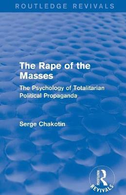 : The Rape of the Masses (1940): The Psychology of Totalitarian Political Propaganda book