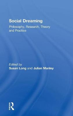 Social Dreaming: Philosophy, Research, Theory and Practice book