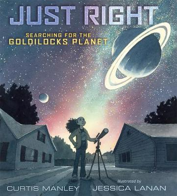 Just Right: Searching for the Goldilocks Planet by Curtis Manley