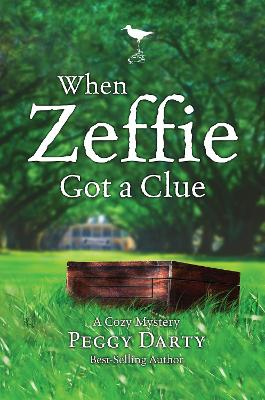 Cozy Mystery: When Zeffie Got a Clue by Peggy Darty