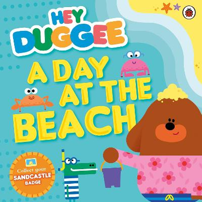Hey Duggee: A Day at The Beach by Hey Duggee