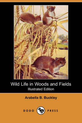 Wild Life in Woods and Fields (Illustrated Edition) (Dodo Press) book