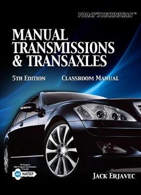 Today's Technician: Manual Transmissions and Transaxles Classroom Manual and Shop Manual by Jack Erjavec