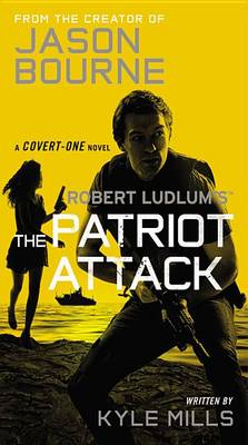 Robert Ludlum's (TM) the Patriot Attack by Kyle Mills