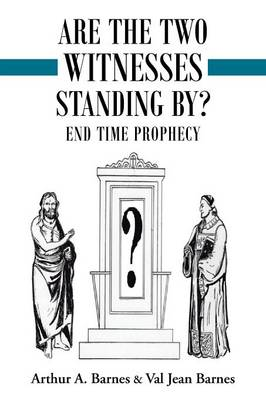 Are the Two Witnesses Standing By? by Arthur a Barnes