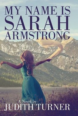 My Name Is Sarah Armstrong by Judith Turner